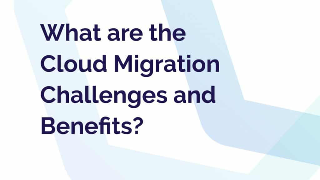 What are the Cloud Migration Risks and Benefits